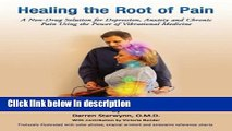Ebook Healing the Root of Pain (A Non-Drug Solution for Depression, Anxiety and Chronic Pain Using