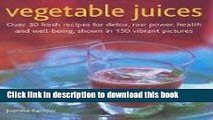 Books Vegetable Juices: Over 30 fresh ideas for detox, raw power, health and well-being Full Online