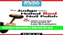 Ebook The Judge Who Hated Red Nail Polish: And Other Crazy but True Stories of Law and Lawyers