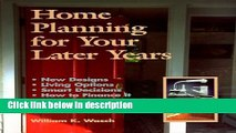 Ebook Home Planning for Your Later Years: New Designs, Living Options, Smart Decisions, How to