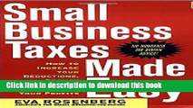 Ebook Small Business Taxes Made Easy: How to Increase Your Deductions, Reduce What You Owe, and