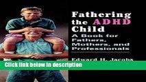 Books Fathering the ADHD Child: A Book for Fathers, Mothers, and Professionals Free Online