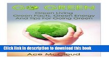 [Read PDF] Go Green  Green Living- Green Facts, Green Energy, And Tips For Going Green Download