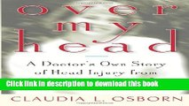 Ebook Over My Head: A Doctor s Own Story of Head Injury from the Inside Looking Out Free Online
