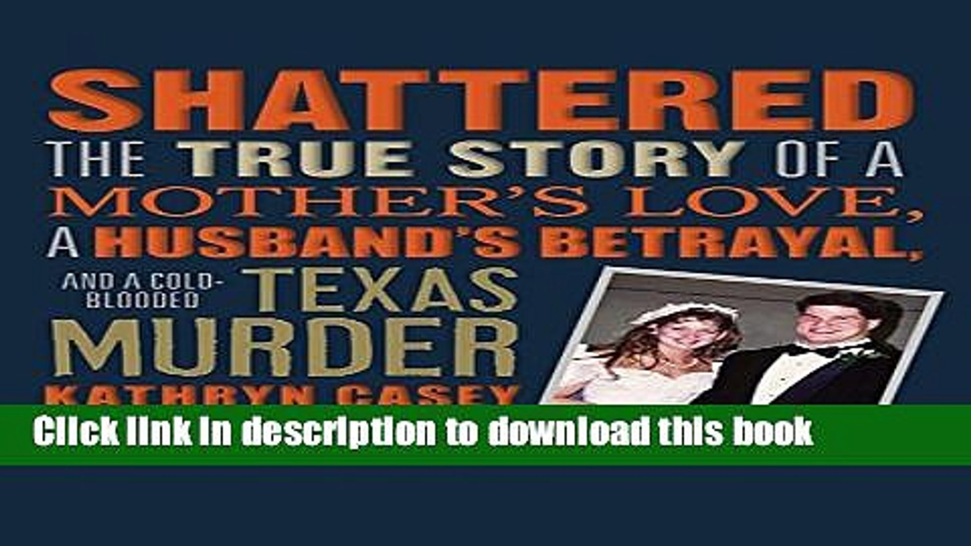Books Shattered: The True Story of a Mother s Love, a Husband s Betrayal, and a Cold-Blooded Texas