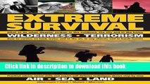 Ebook Extreme Survival: Wilderness * Terrorism * Air * Sea * Land Free Online KOMP