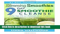 Read Slimming Smoothies: 9-Day Smoothie Cleanse - Lose Up to 17 Pounds!  Ebook Free