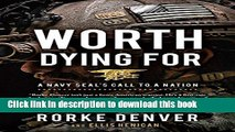 Ebook Worth Dying For: A Navy Seal s Call to a Nation Free Online