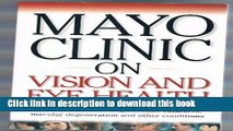 Ebook Mayo Clinic On Vision And Eye Health: Practical Answers on Glaucoma, Cataracts, Macular