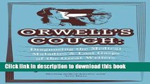 Books Orwell s Cough: Diagnosing the Medical Maladies and Last Gasps of the Great Writers by John
