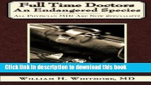 Ebook Full Time Doctors an Endangered Species: All Physician MDS Are Now Specialists Full Online