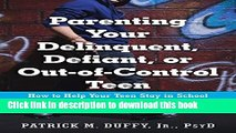 Read Parenting Your Delinquent, Defiant, or Out-of-Control Teen: How to Help Your Teen Stay in