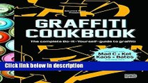 Ebook Graffiti Cookbook: The Complete Do-It-Yourself-Guide to Graffiti Full Online