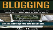 Ebook Blogging: The Ultimate Guide On How To Replace Your Job With A Blog (Blogging, Make Money