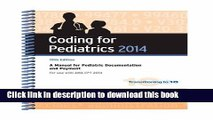 Coding for Pediatrics 2014: A Manual for Pediatric Documentation and Payment For Free