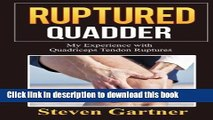 [Read PDF] Ruptured Quadder: My Experience with Bilateral Quadriceps Tendon Rupture Ebook Online