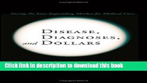 Download  Disease, Diagnoses, and Dollars: Facing the Ever-Expanding Market for Medical Care: 1st