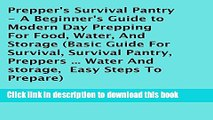 Prepper s Survival Pantry: A Beginner s Guide to Modern Day Prepping for Food, Water, and Storage