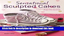 Ebook Sensational Sculpted Cakes: How to sculpt and decorate spectacular novelty cakes Free Online