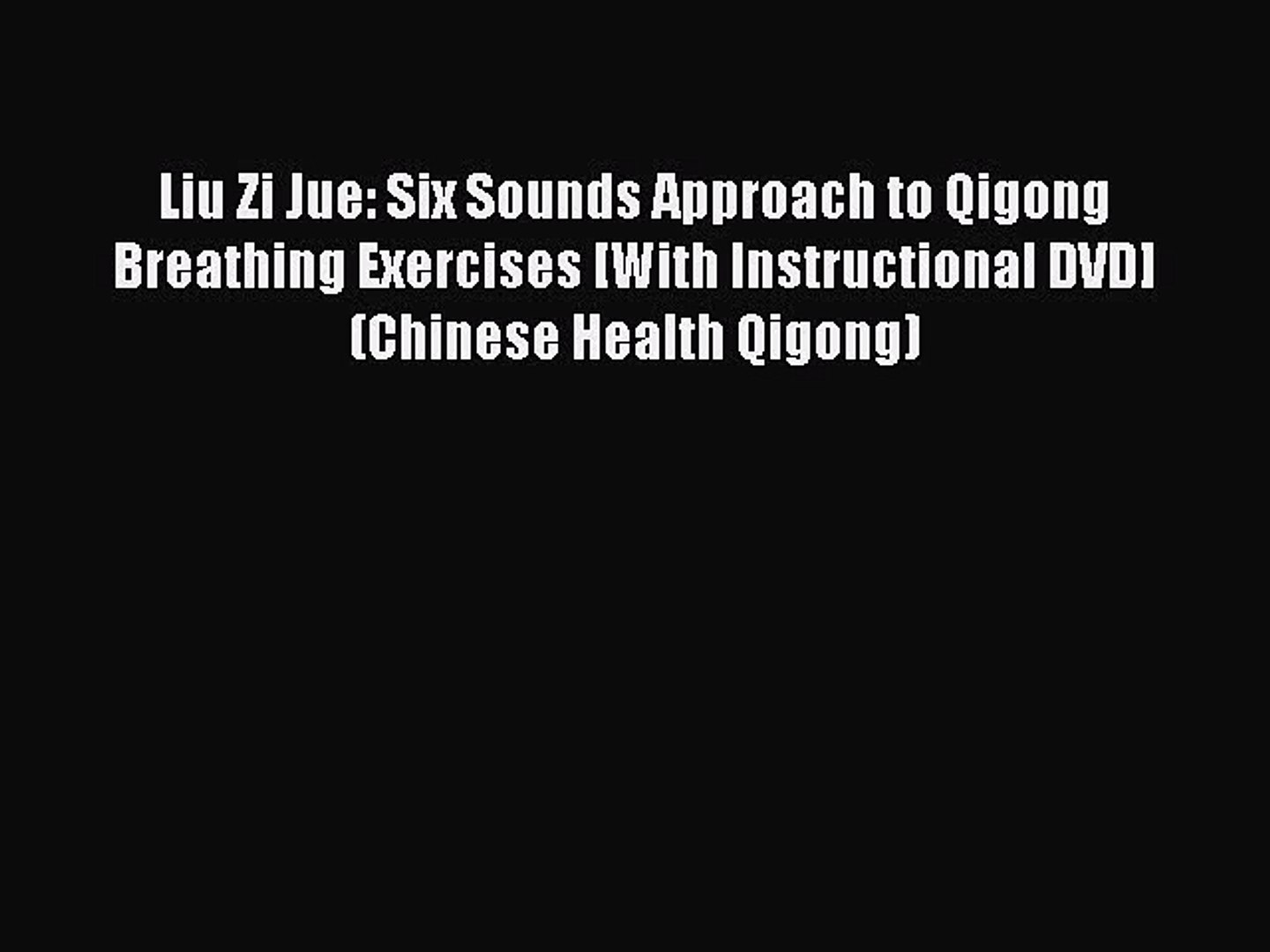 DOWNLOAD FREE E-books Liu Zi Jue: Six Sounds Approach to Qigong Breathing  Exercises [With