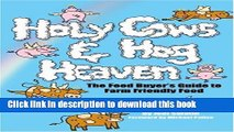 Ebook Holy Cows and Hog Heaven: The Food Buyer s Guide to Farm Friendly Food Full Online