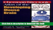 Ebook Chemoarchitectonic Atlas of the Developing Mouse Brain Free Online