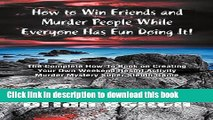 Ebook How to Win Friends and Murder People While Everyone Has Fun Doing It! the Complete How-To