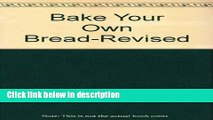 Ebook Bake Your Own Bread: Completely Revised and Expanded Full Online