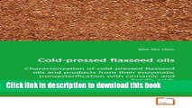 Ebook Cold-pressed flaxseed oils: Characterization of cold-pressed flaxseed oils and products from