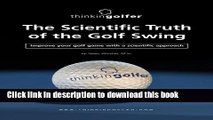 Ebook The Scientific Truth of the Golf Swing Full Online
