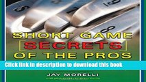 Books Short Game Secrets of the Pros: Tour and Club Pros from Around the World Full Download