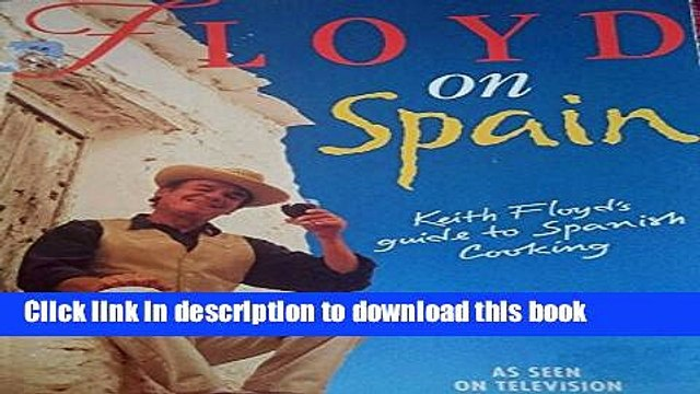 Download  Floyd on Spain/Keith Floyd s Guide to Spanish Cooking  Online