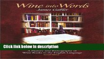 Ebook Wine into Words: A History and Bibliography of Wine Books in the English Language, Second