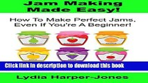 Books Jam Making Made Easy! How To Make Perfect Jams, Even If You re A Beginner! Free Online
