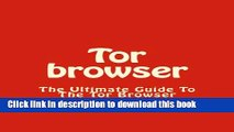 Ebook|Books} Tor browser: The Ultimate Guide To The Tor Browser (Tow Browser, Privacy, Internet,