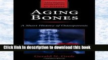 Books Aging Bones: A Short History of Osteoporosis (Johns Hopkins Biographies of Disease) Free
