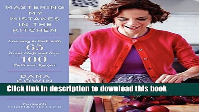 Books Mastering My Mistakes in the Kitchen: Learning to Cook with 65 Great Chefs and Over 100