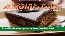 [Read PDF] Cooking with Almond Flour: 20 high protein recipes (Wheat Flour alternatives Book 1)