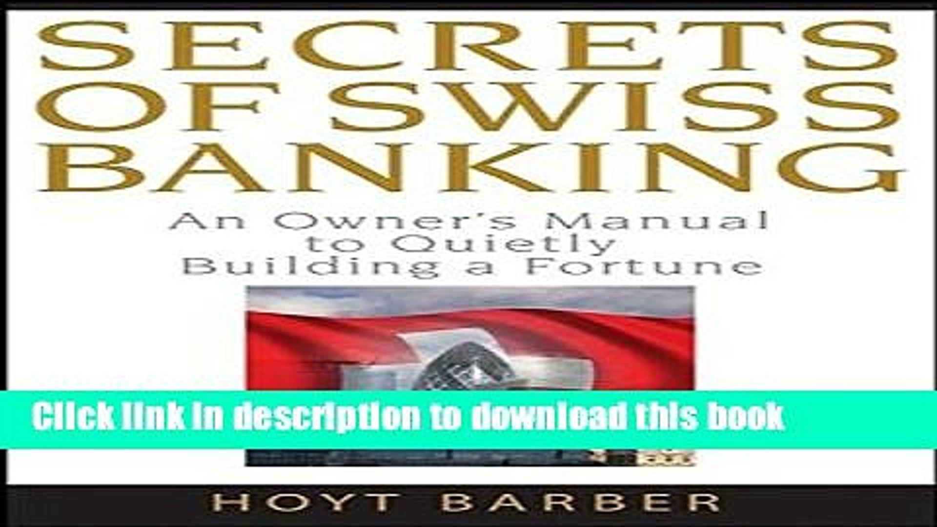 Ebook Secrets of Swiss Banking: An Owner s Manual to Quietly Building a Fortune Free Online