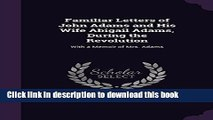 Ebook Familiar Letters of John Adams and His Wife Abigail Adams, During the Revolution: With a