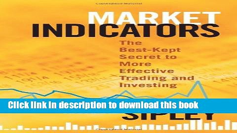 Books Market Indicators: The Best-Kept Secret to More Effective Trading and Investing Full Online