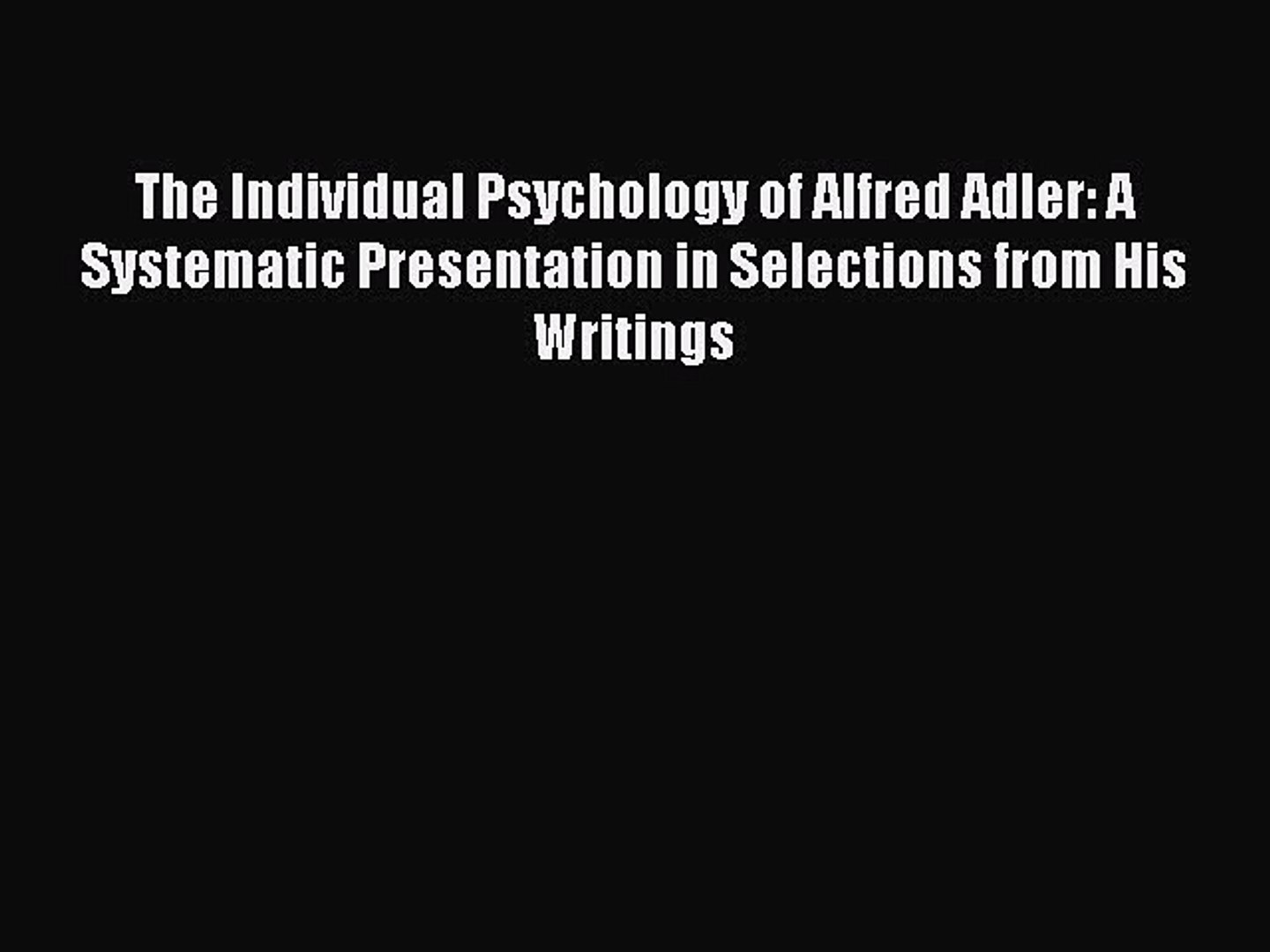 The Collected Clinical Works of Alfred Adler, Volume 12 The General System of Individual Psychology