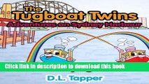 [Read PDF] The Tugboat Twins Adventures on Sydney Harbour (Where Has Toby Tugboat Gone? Book 1)