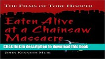 Download  Eaten Alive at a Chainsaw Massacre: The Films of Tobe Hooper  Online