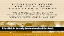 Ebook Healing Your Grief When Disaster Strikes: 100 Practical Ideas for Coping After a Tornado,