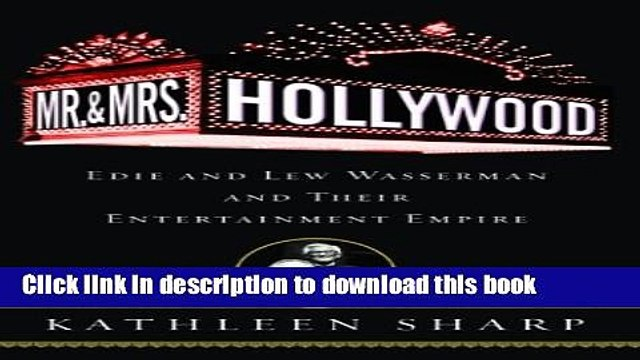 [Read PDF] Mr. and Mrs. Hollywood: Edie and Lew Wasserman and Their Entertainment Empire Download