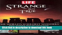 Books Life: Strange But True: 100 of the World s Weirdest Wonders (Plus: Famous Hoaxes Revealed)