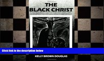 FREE PDF  The Black Christ (Bishop Henry McNeal Turner/Sojourner Truth Series in Black Religion)