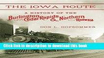 Read The Iowa Route: A History of the Burlington, Cedar Rapids   Northern Railway (Railroads Past