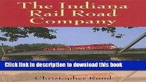Read The Indiana Rail Road Company: America s New Regional Railroad (Railroads Past and Present)